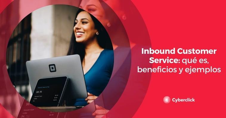 Inbound Customer Service: qué es, beneficios y ejemplos