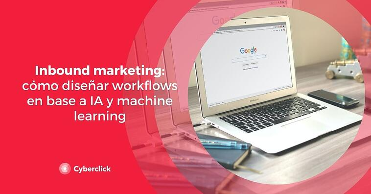 Inbound marketing: cómo diseñar workflows en base a IA y machine learning