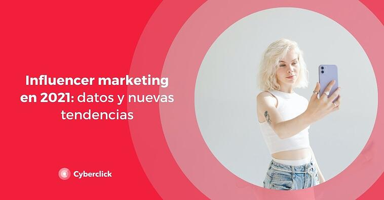 Influencer marketing en 2021: datos y nuevas tendencias