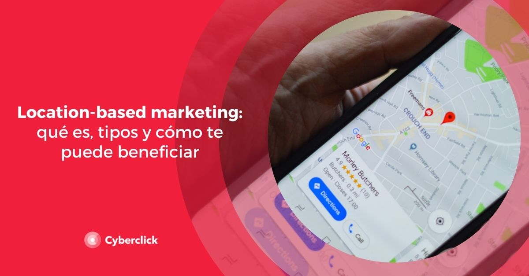 Location-based marketing: qué es, tipos y cómo te puede beneficiar