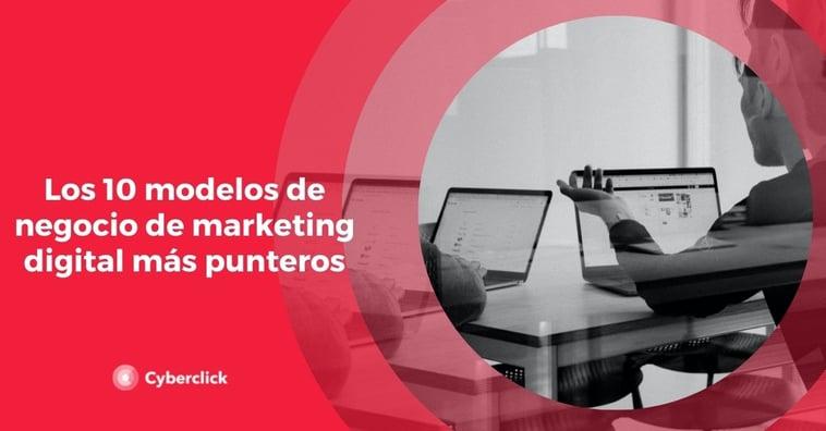 Los 10 modelos de negocio de marketing digital más punteros