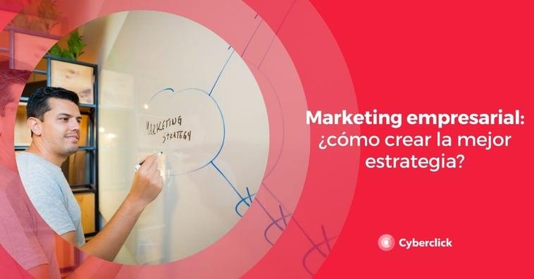 Marketing empresarial: ¿cómo crear la mejor estrategia?