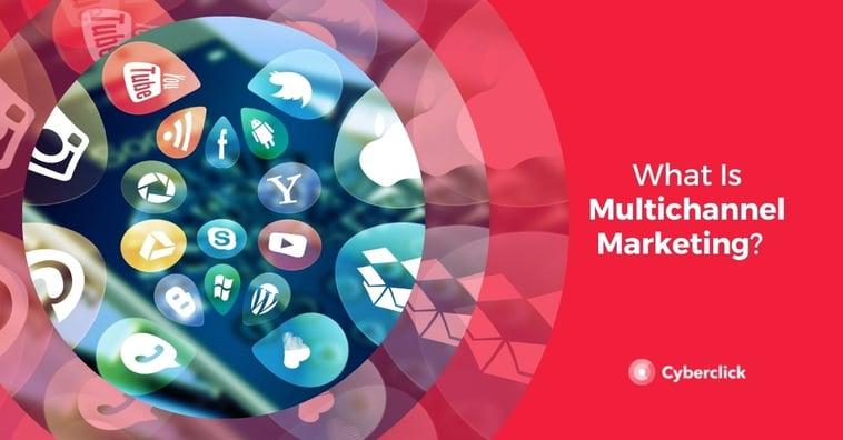 What Is Multichannel Marketing?