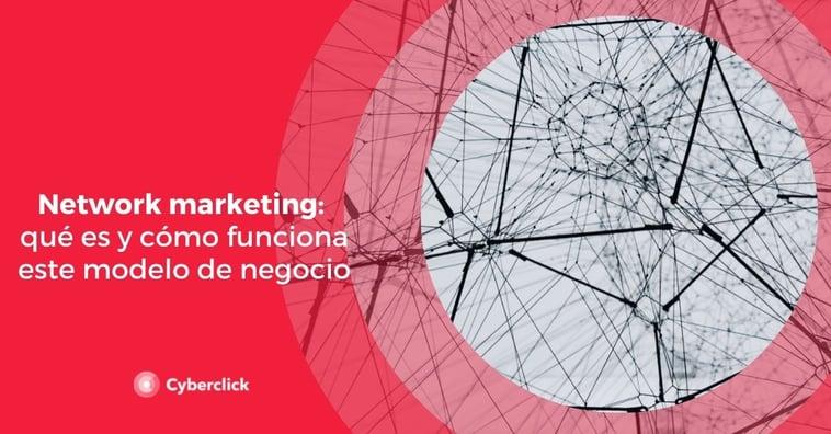 Network marketing: qué es y cómo funciona este modelo de negocio