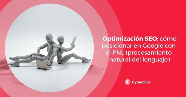 Optimización SEO: cómo posicionar en Google con el PNL (procesamiento natural del lenguaje)