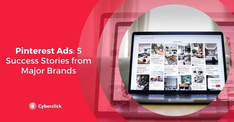 Pinterest Ads: 5 Success Stories from Major Brands