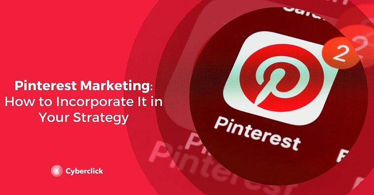 Pinterest Marketing: How to Incorporate It in Your Strategy