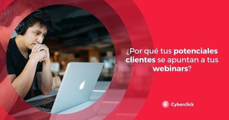 ¿Por qué los potenciales clientes se apuntan a tus webinars?