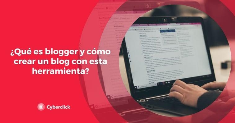 ¿Qué es Blogger y cómo crear un blog con esta herramienta?