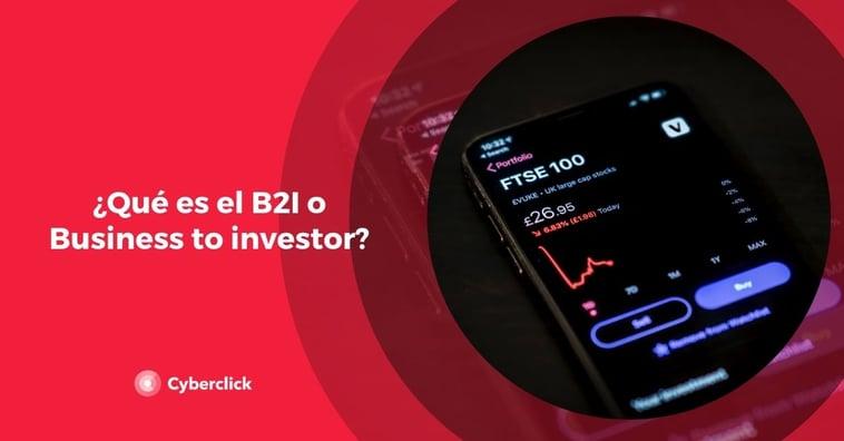 ¿Qué es el B2I o Business to investor?