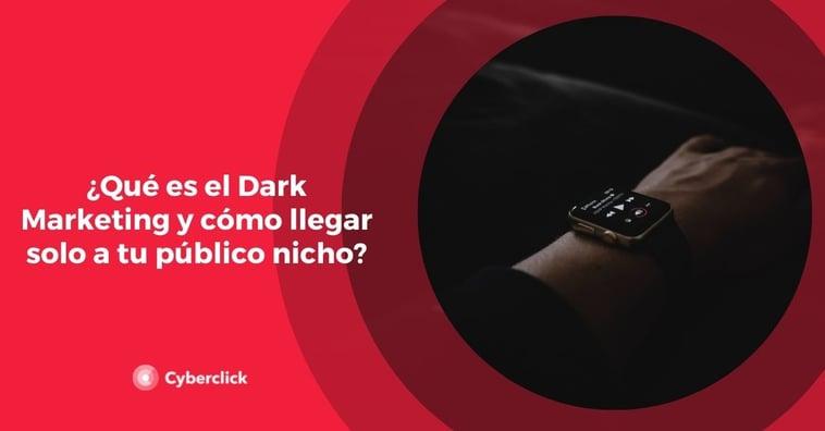 ¿Qué es el Dark Marketing y cómo llegar solo a tu público nicho?