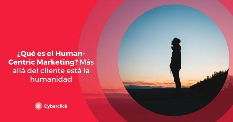 ¿Qué es el human-centric marketing? Más allá del cliente está la humanidad