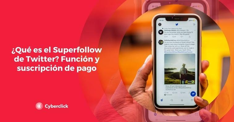 ¿Qué es el Superfollow de Twitter? Función y suscripción de pago