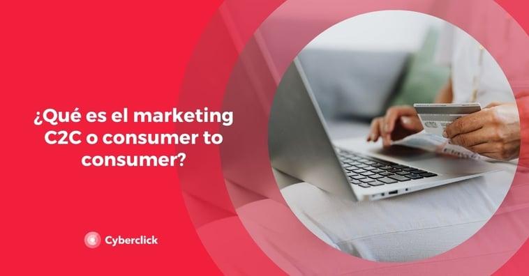 ¿Qué es el marketing C2C o consumer to consumer?