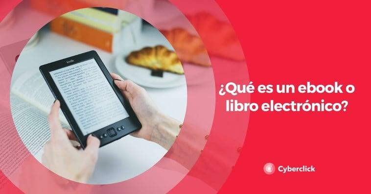 ¿Qué es un ebook o libro electrónico?