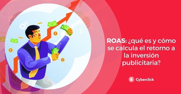 ROAS: ¿qué es y cómo se calcula el retorno a la inversión publicitaria?