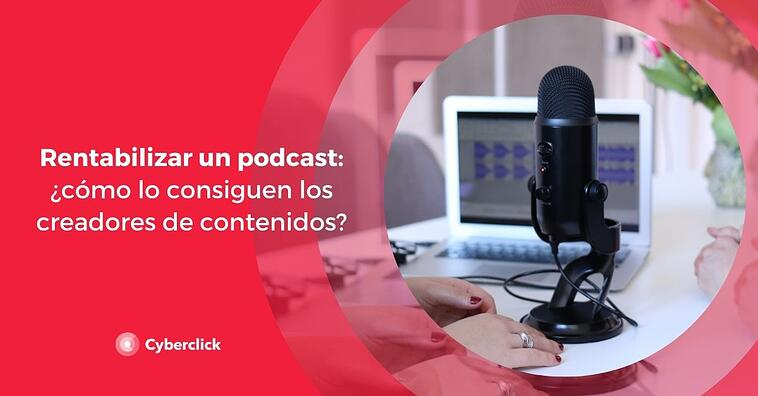 Rentabilizar un podcast: ¿cómo lo logran los creadores de contenido?