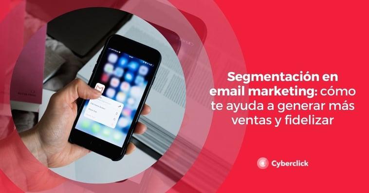 Segmentación en email marketing: cómo te ayuda a generar más ventas y fidelizar