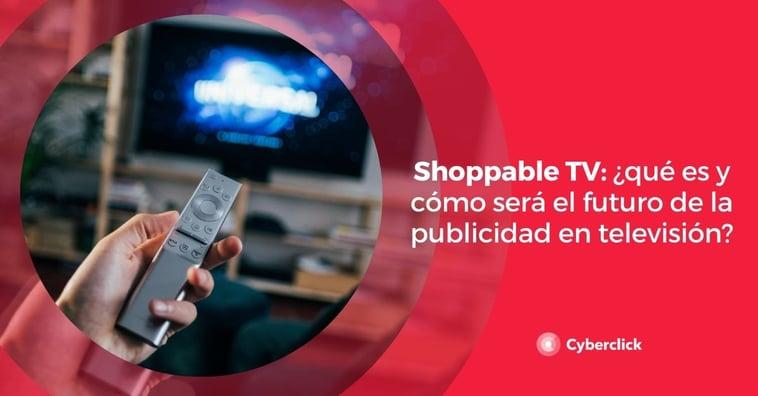 Shoppable TV: ¿qué es y cómo será el futuro de la publicidad en televisión?