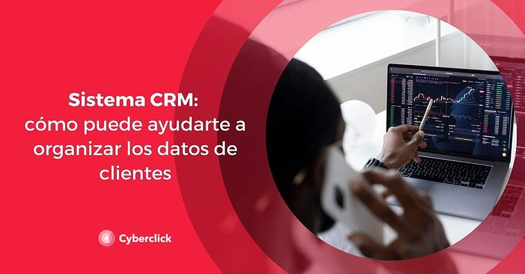 Sistema CRM: cómo puede ayudarte a organizar los datos de clientes