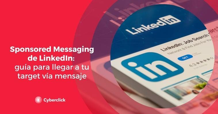 Sponsored Messaging de LinkedIn: guía para llegar a tu target vía mensaje