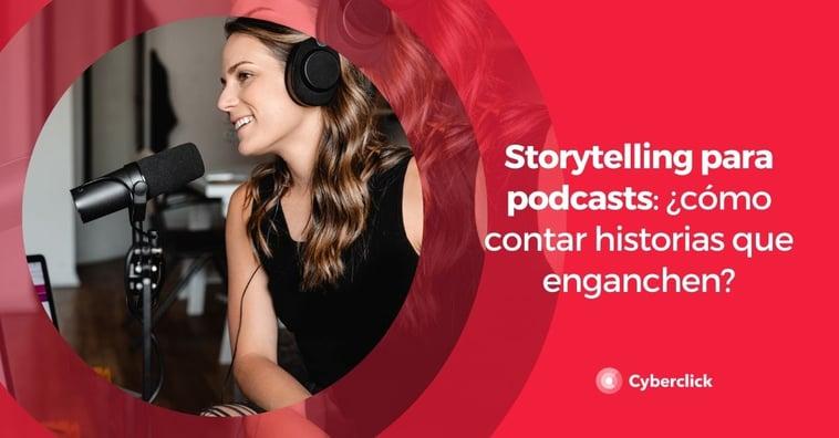 Storytelling para podcasts: ¿cómo contar historias que enganchen?
