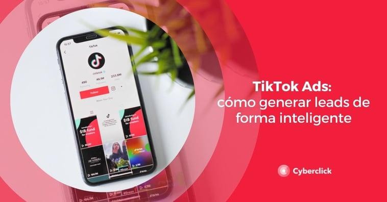 TikTok Ads: cómo generar leads de forma inteligente