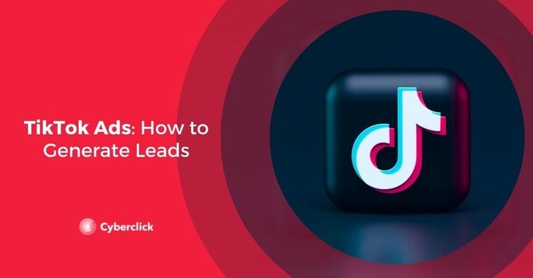 TikTok Ads: How to Generate Leads