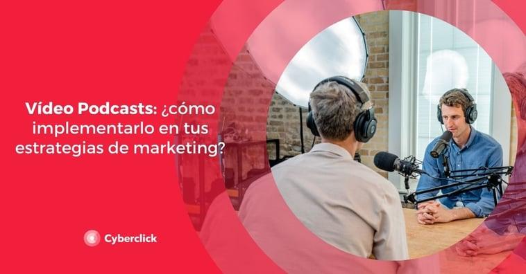 Vídeo Podcasts: ¿cómo implementarlo en tus estrategias de marketing?