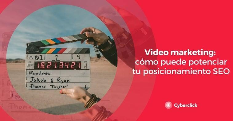 Video marketing: cómo puede potenciar tu posicionamiento SEO