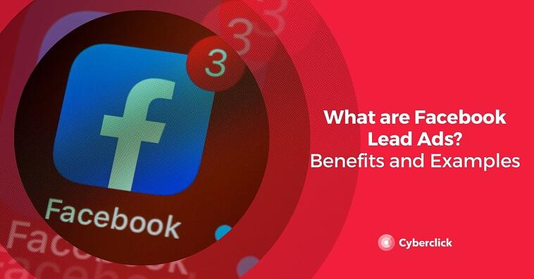 What are Facebook Lead Ads? Benefits and Examples