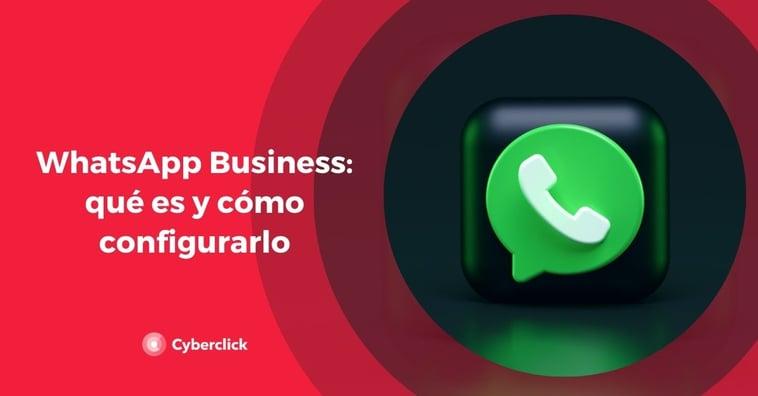 WhatsApp Business: qué es y cómo configurarlo