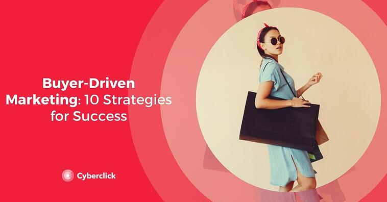 Buyer-Driven Marketing: 10 Strategies for Success
