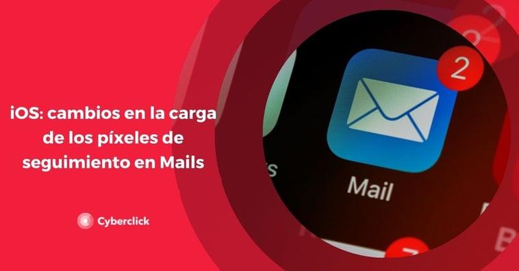 iOS: cambios en la carga de los píxeles de seguimiento en Mails