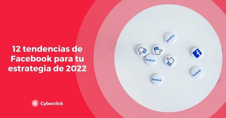 12tendencias de Facebook para tu estrategia de 2022