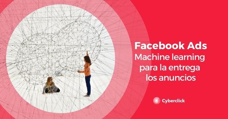 ¿Cómo Facebook Ads usa el Machine Learning para entregar los anuncios?