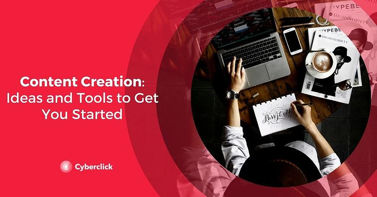 Content Creation: Ideas and Tools to Get You Started