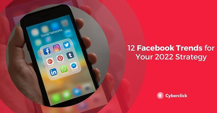 12 Facebook Trends for Your 2022 Strategy