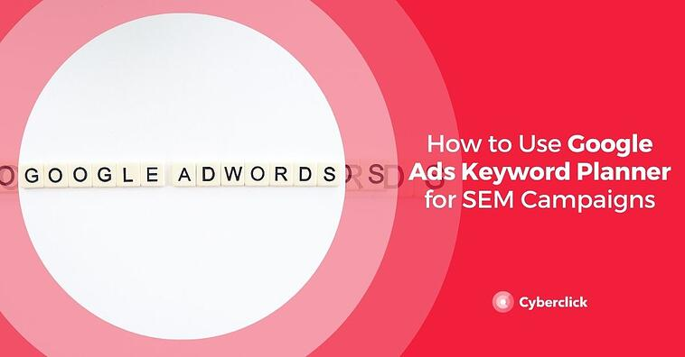 How to Use Google Ads Keyword Planner for SEM Campaigns