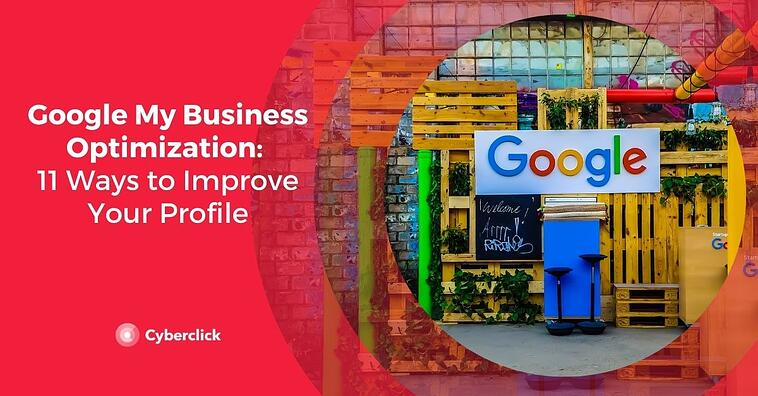 Google My Business Optimization: 11 Ways to Improve Your Profile