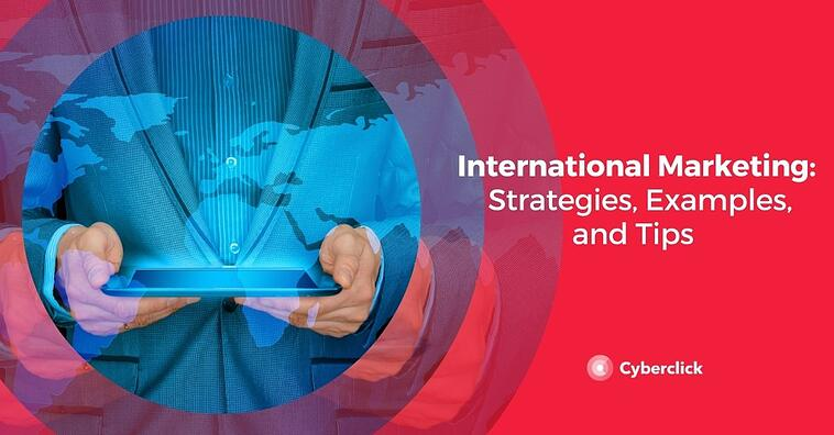 International Marketing: Strategies, Examples, and Tips