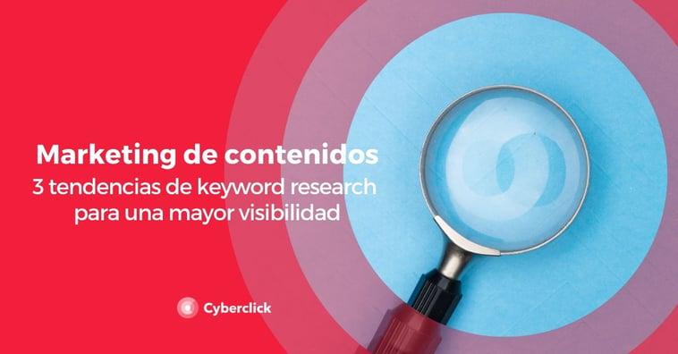 Marketing de contenidos: 3 tendencias de keyword research para una mayor visibilidad