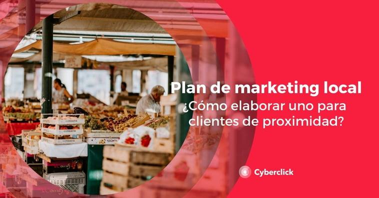 Plan de marketing local: ¿cómo elaborarlo para clientes de proximidad?