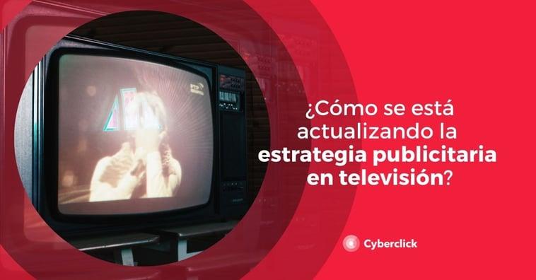 ¿Cómo se está actualizando la estrategia publicitaria en televisión?