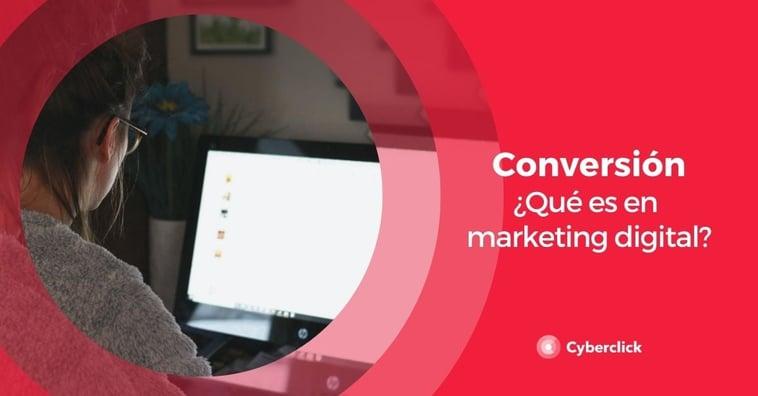 Conversión: ¿qué es en marketing digital?