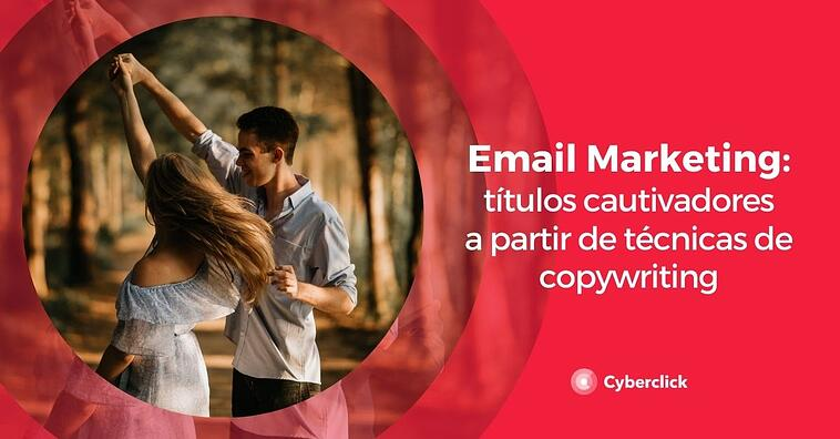 Email marketing: técnicas de copywriting para escribir títulos cautivadores