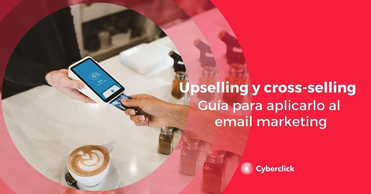 Guía para aplicar el upselling y el cross-selling al email marketing