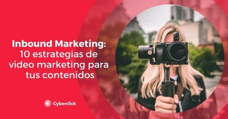 Inbound Marketing: 10 estrategias de video marketing para tus contenidos