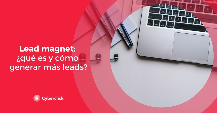 Lead magnet: ¿qué es y cómo generar más leads?