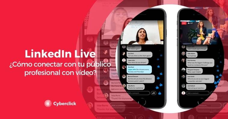 Linkedin Live: ¿cómo conectar con tu público profesional con vídeo?